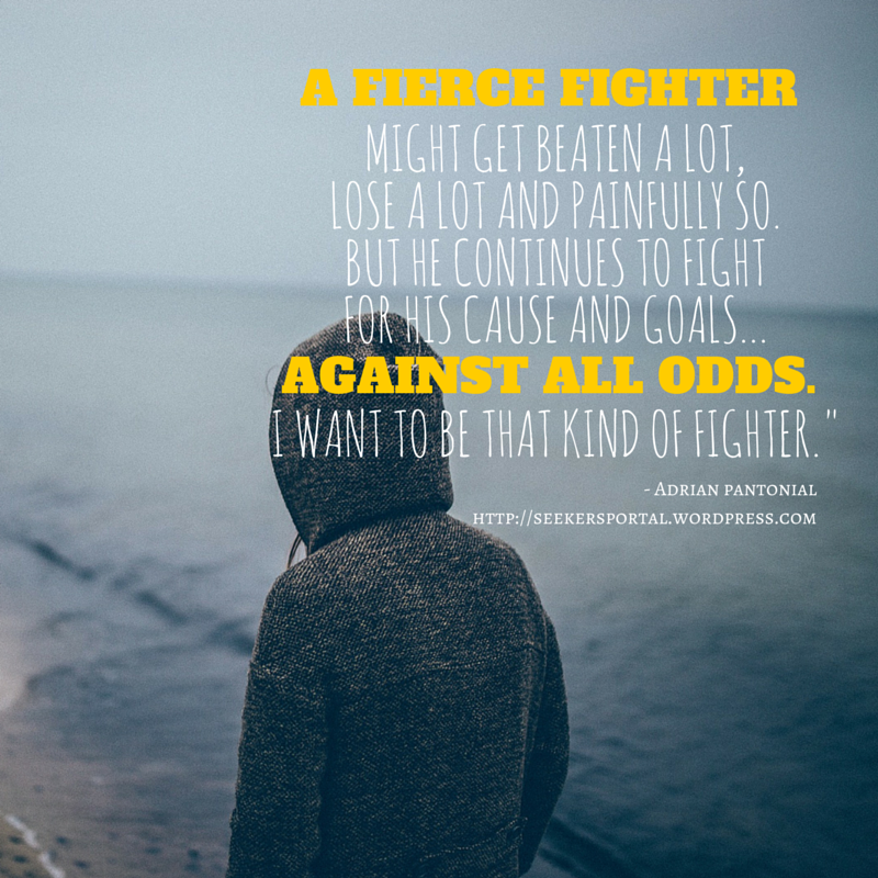 -A fierce fighter might get beaten a